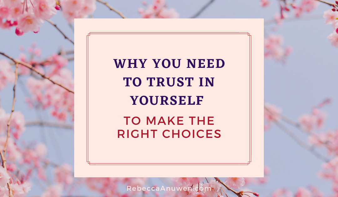 Why You Need to Trust in Yourself to Make the Right Choices