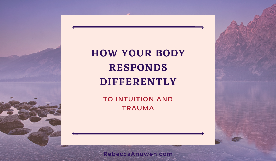 How your body responds differently to intuition and trauma