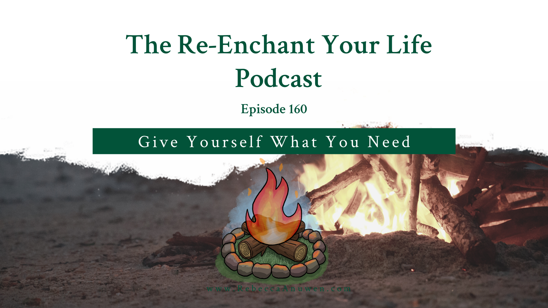The ReEnchant Your Life Podcast Ep 160 Give Yourself What Your Need Blog