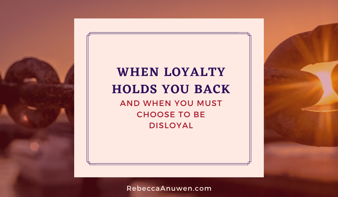 When Loyalty Holds You Back