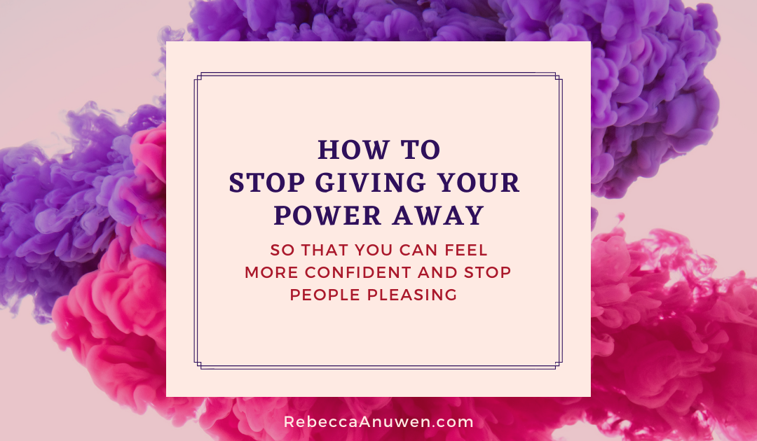 How to Stop Giving Your Power Away