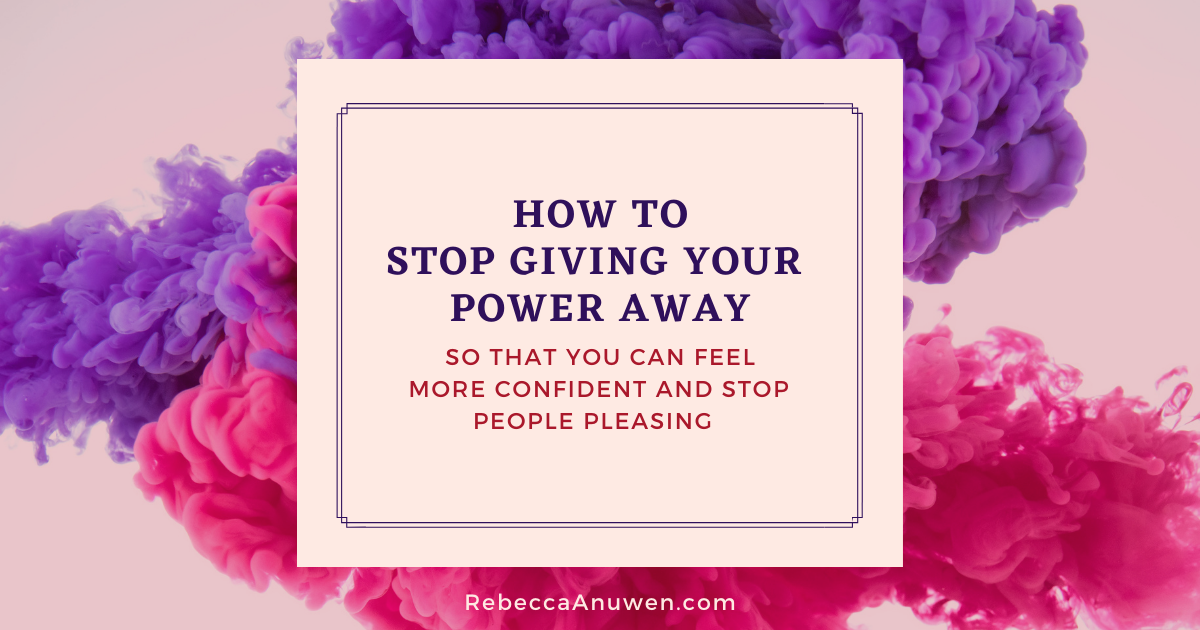 16 How to stop giving your power away blog