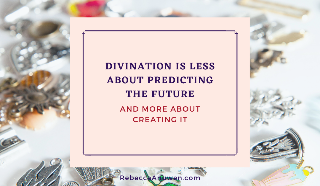 Divination is less about predicting the future, and more about creating it
