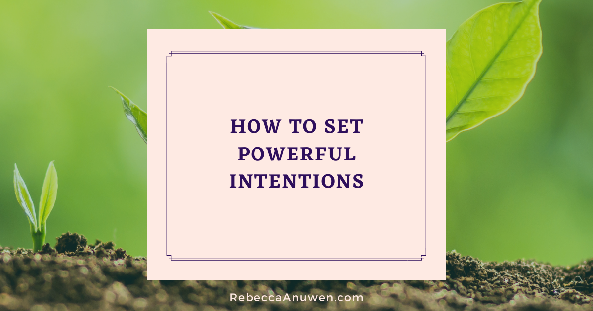 How to set powerful intentions blog